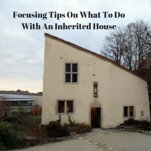 Knowing What to do with an Inherited House